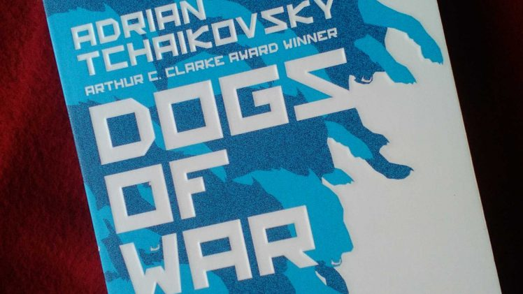 Adrian Tchaikovsky: Dogs of War