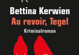 Bettina Kerwien: Au Revoir, Tegel