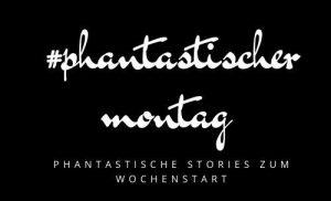 Phantastischer Montag 2020: Alle Storys auf einen Blick
