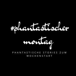 #phantastischermontag