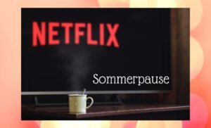 Netflix-Sommerpause